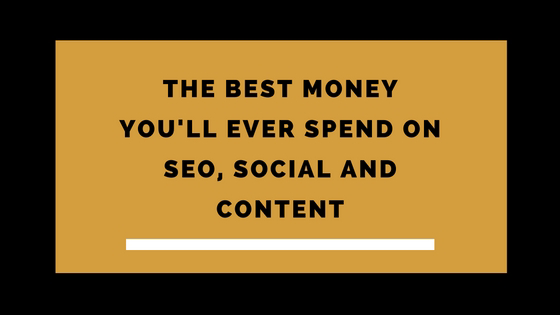 the best money you'll ever spend on seo, social and content